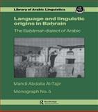 Language and Linguistic Origins in Bahrain : The Baharnah Dialect of Arabic, Al-Tajir, Mahdi A., 0710300247