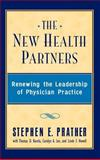 The New Health Partners : Renewing the Leadership of Physician Practice, Prather, Stephen E., 0787940240