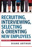 Recruiting, Interviewing, Selecting and Orienting New Employees, Diane Arthur, 0814420249