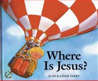 Where Is Jesus?, Alan Parry and Linda Parry, 0842380248
