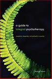 A Guide to Integral Psychotherapy : Complexity, Integration, and Spirituality in Practice, Forman, Mark D., 1438430248