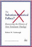 Salvation : Historical Fallacy? - Reassessing the History of New Testament Theology, Yarbrough, Robert W., 9058540243