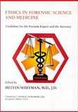 Ethics in Forensic Science and Medicine : Guidelines for the Forensic Expect and the Attorney, Melvin A. Shiffman, 0398070253
