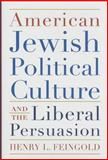American Jewish Political Culture and the Liberal Persuasion, Henry L. Feingold, 0815610254