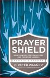 Prayer Shield, C. Peter Wagner, 0830770259