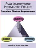 Female Domestic Violence Intervention Project, Jacquie B. Green, 142088025X
