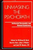 Unmasking the Psychopath : Antisocial Personality and Related Syndromes, , 0393700259