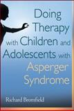 Doing Therapy with Children and Adolescents with Asperger Syndrome, Bromfield, Richard, 0470540257