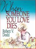 When Someone You Love Dies, Robert V. Dodd, 068745025X