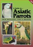 A Guide to Asiatic Parrots : Their Mutations, Care and Breeding, Smith, Syd and Smith, Jack, 0958710252