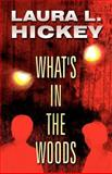 What's in the Woods, Laura L. Hickey, 1462690254