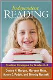 Independent Reading : Practical Strategies for Grades K-3, Morgan, Denise N. and Mraz, Maryann, 1606230255
