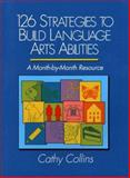 126 Strategies to Build Language Art Abilities : A Month-by-Month Resource, Collins, Cathy, 0205130259
