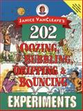 202 Oozing, Bubbling, Dripping, and Bouncing Experiments, Janice Pratt VanCleave, 0471140252