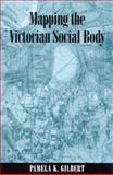 Mapping the Victorian Social Body, Gilbert, Pamela K., 0791460258