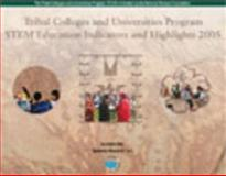 Tribal Colleges and Universities Program STEM Education Indicators and Highlights 2005, Kim, Jason and Crasco, Linda, 097614025X