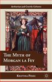 The Myth of Morgan la Fey, Pérez, Kristina, 1137340258