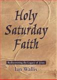 Holy Saturday Faith, Ian G. Wallis, 0281050252