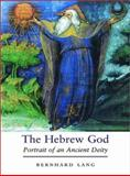 The Hebrew God : Portrait of an Ancient Deity, Lang, Bernhard, 0300090250