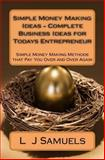 Simple Money Making Ideas - Complete Business Ideas for Todays Entrepreneur, L. Samuels, 1484070259