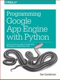 Programming Google App Engine with Python : Build and Run Scalable Python Apps on Google's Infrastructure, Sanderson, Dan, 1491900253