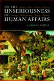 On the Unseriousness of Human Affairs, James V. Schall, 1610170253