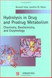 Hydrolysis in Drug and Prodrug Metabolism : Chemistry, Biochemistry, and Enzymology, Testa, Bernard and Mayer, Joachim M., 390639025X