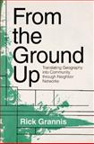 From the Group Up : Translating Geography into Community Through Neighbor Networks, Grannis, Rick, 0691140251