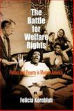 The Battle for Welfare Rights : Politics and Poverty in Modern America, Kornbluh, Felicia, 0812220250