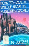 How to Have a Whole Heart in a Broken World, Erwin W. Lutzer, 0896930254