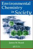 Environmental Chemistry in Society, Beard, James M., 1420080253