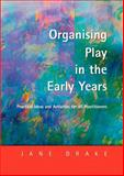 Organising Play in the Early Years, Jane Drake, 1843120259