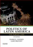 Politics of Latin America : The Power Game, Vanden, Harry E. and Prevost, Gary, 0199340250