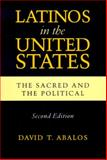 Latinos in the United States : The Sacred and the Political, Abalos, David T., 0268020256