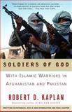 Soldiers of God, Robert D. Kaplan, 1400030250