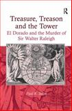 Treasure Treason and the Tower : El Dorado and the Murder of Sir Walter Raleigh, Sellin, Paul R., 1409420256
