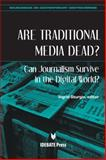 Are Traditional Media Dead? : Can Journalism Survive in the Digital World?, Ingrid Sturgis, 1617700258