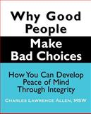 Why Good People Make Bad Choices, Charles Lawrence Allen, 1932690255