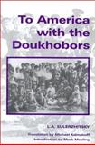 To America with the Doukhobors, L. A. Sulerzhitsky, 0889770255