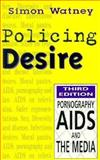 Policing Desire : Pornography, AIDS and the Media, Watney, Simon, 0816630259