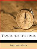 Tracts for the Times, James Joseph Frew, 114927025X