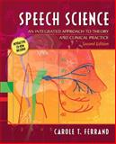 Speech Science : An Integrated Approach to Theory and Clinical Practice, Ferrand, Carole T., 020548025X