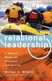 Relational Leadership (Revised Edition) : A Biblical Model for Influence and Service, Wright, Walter, 1606570250