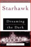 Dreaming the Dark : Magic, Sex and Politics with a New Preface by the Author, Starhawk, 0807010251