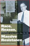 Race, Reason, and Massive Resistance : The Diary of David J. Mays, 1954-1959, Mays, David J., 0820330256