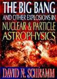 The Big Bang and Other Explosions in Nuclear and Particle Astrophysics, Schramm, David N., 9810220251
