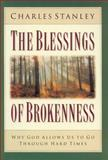 The Blessings of Brokenness, Charles F. Stanley, 0310200261