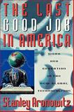 The Last Good Job in America, Stanley Aronowitz, 0742560260