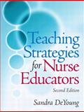 Teaching Strategies for Nurse Educators, DeYoung, Sandra, 0131790269