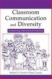 Classroom Communication and Diversity : Enhancing Instructional Practice, Powell, Robert G. and Caseau, Dana, 0805840265